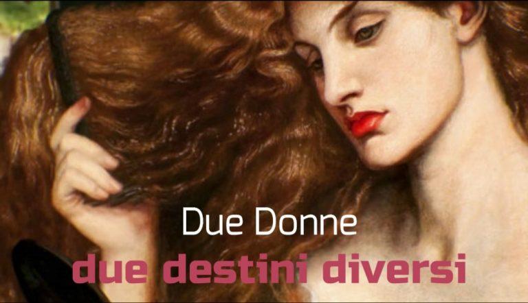 L'amore può condurre all'Inferno o al Paradiso: Due donne due destini diversi